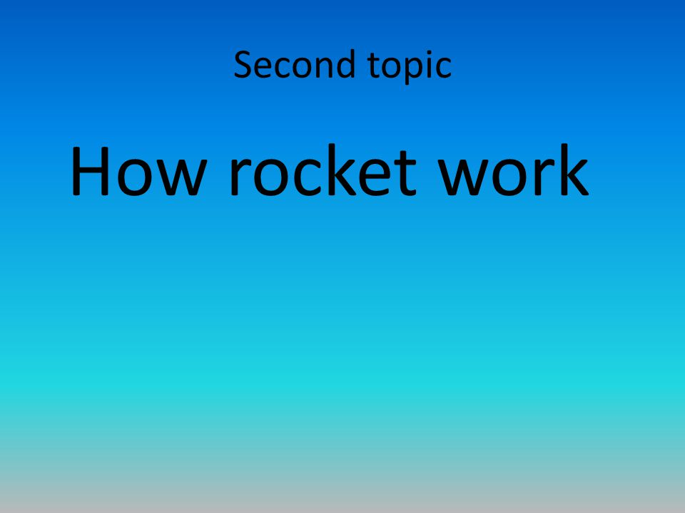 Second topic How rocket work
