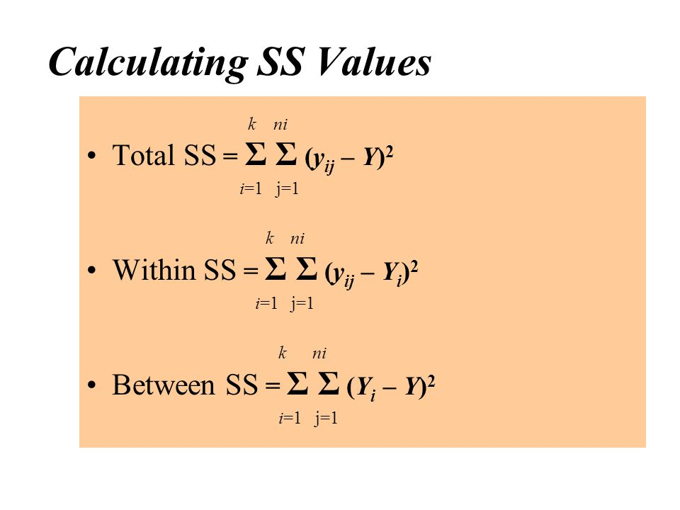 Calculating SS Values Total SS = Σ Σ (yij – Y)2