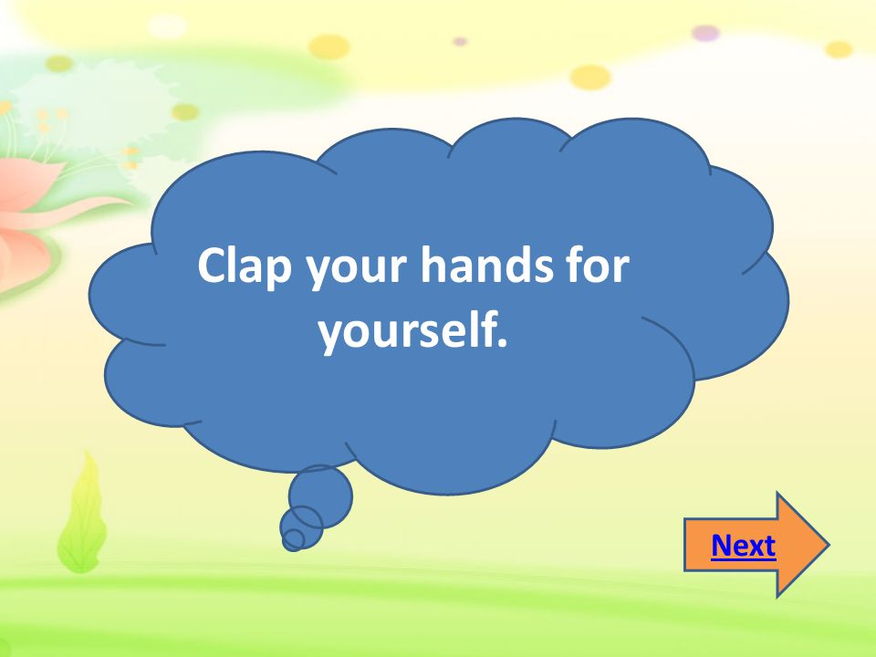 Clap your hands for yourself.