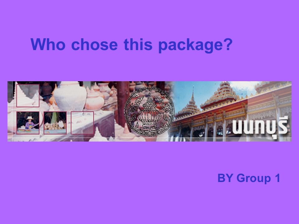 Who chose this package BY Group 1
