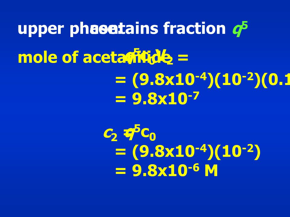 upper phase: contains fraction q5. q5c0V2. mole of acetanilide = = (9.8x10-4)(10-2)(0.1) = 9.8x10-7.