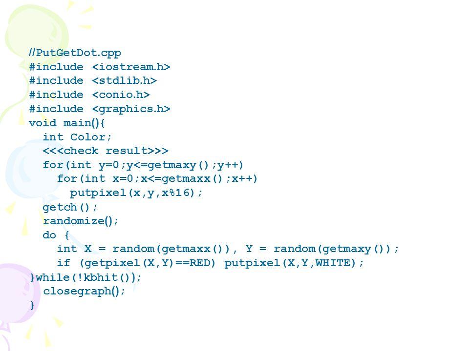 //PutGetDot.cpp #include <iostream.h> #include <stdlib.h> #include <conio.h> #include <graphics.h>