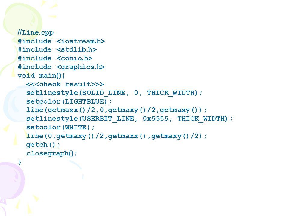 //Line.cpp #include <iostream.h> #include <stdlib.h> #include <conio.h> #include <graphics.h> void main(){