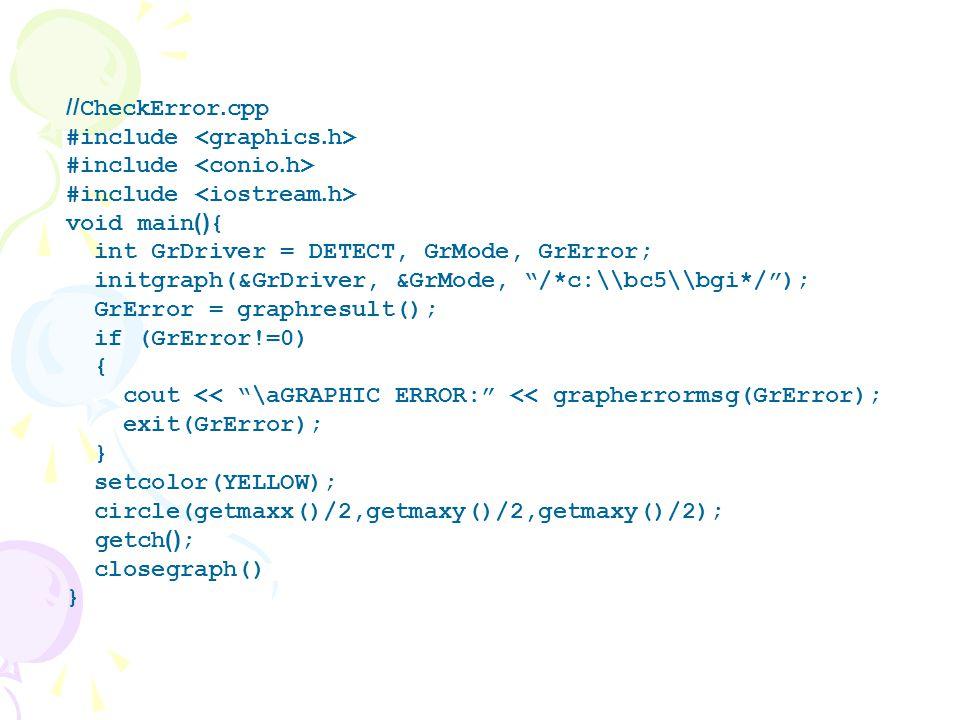 //CheckError.cpp #include <graphics.h> #include <conio.h> #include <iostream.h> void main(){ int GrDriver = DETECT, GrMode, GrError;