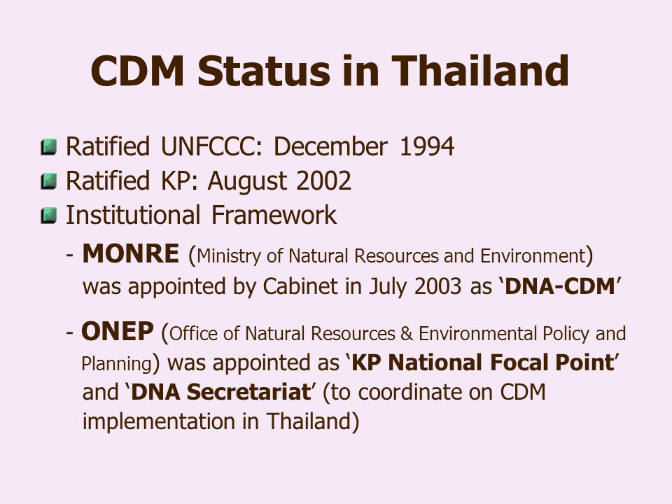 CDM Status in Thailand Ratified UNFCCC: December 1994. Ratified KP: August 2002. Institutional Framework.