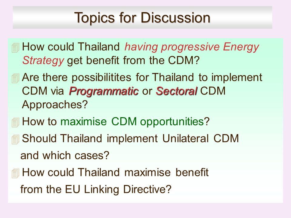 Topics for Discussion How could Thailand having progressive Energy Strategy get benefit from the CDM