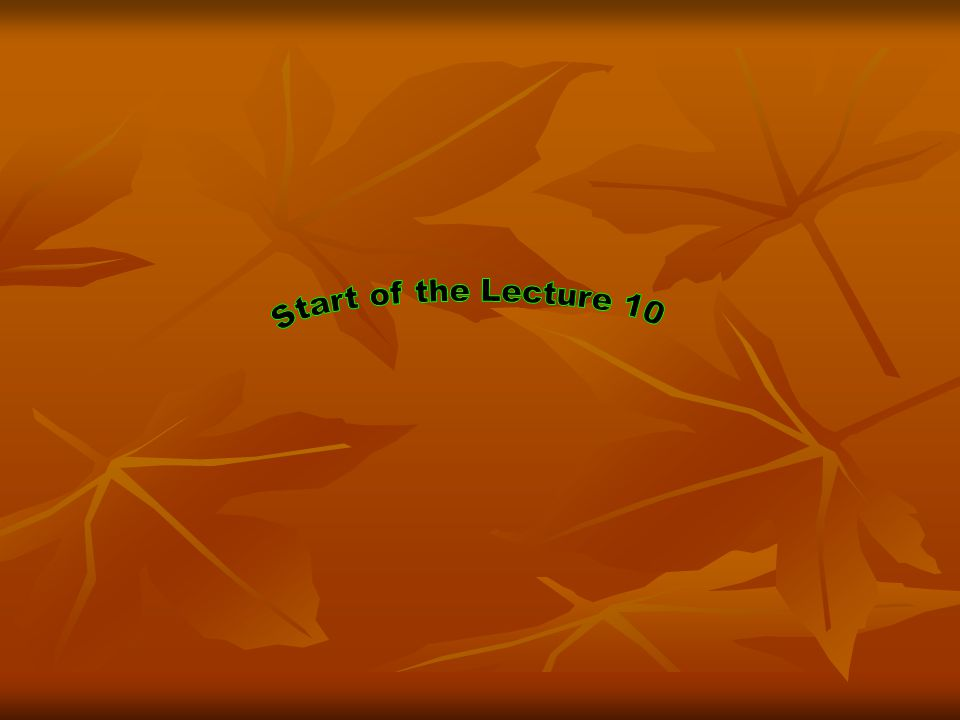 Start of the Lecture 10