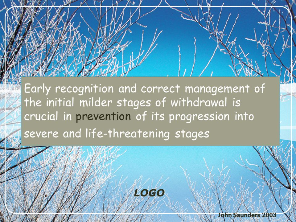 Early recognition and correct management of the initial milder stages of withdrawal is crucial in prevention of its progression into severe and life-threatening stages