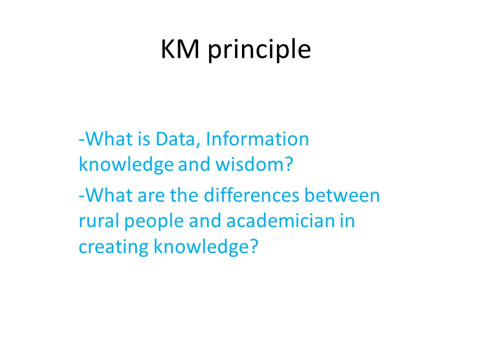 KM principle -What is Data, Information knowledge and wisdom