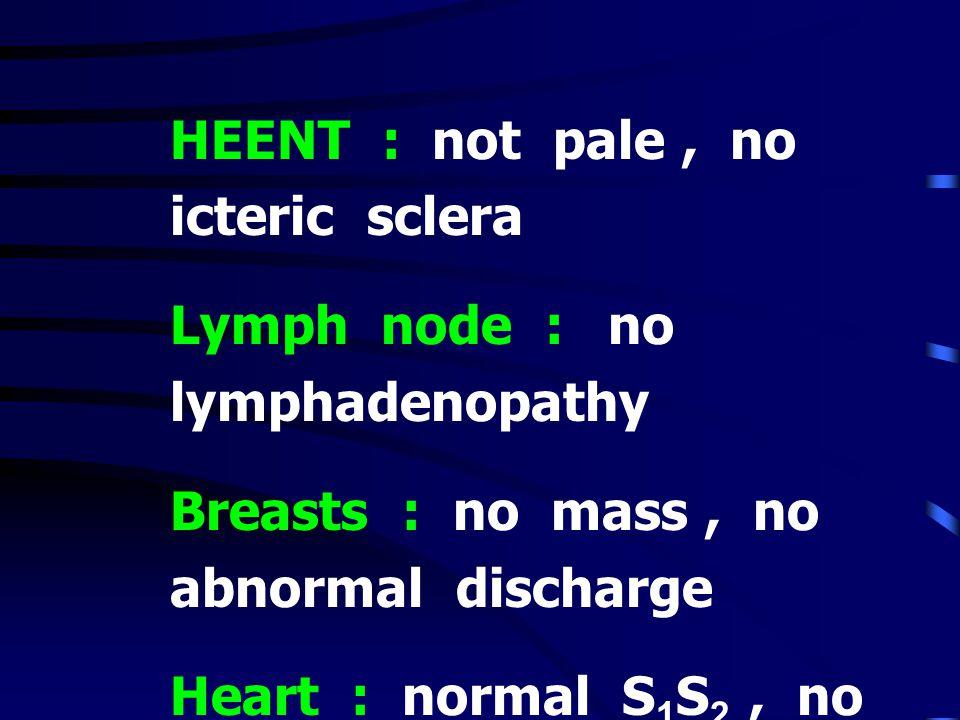 HEENT : not pale , no icteric sclera