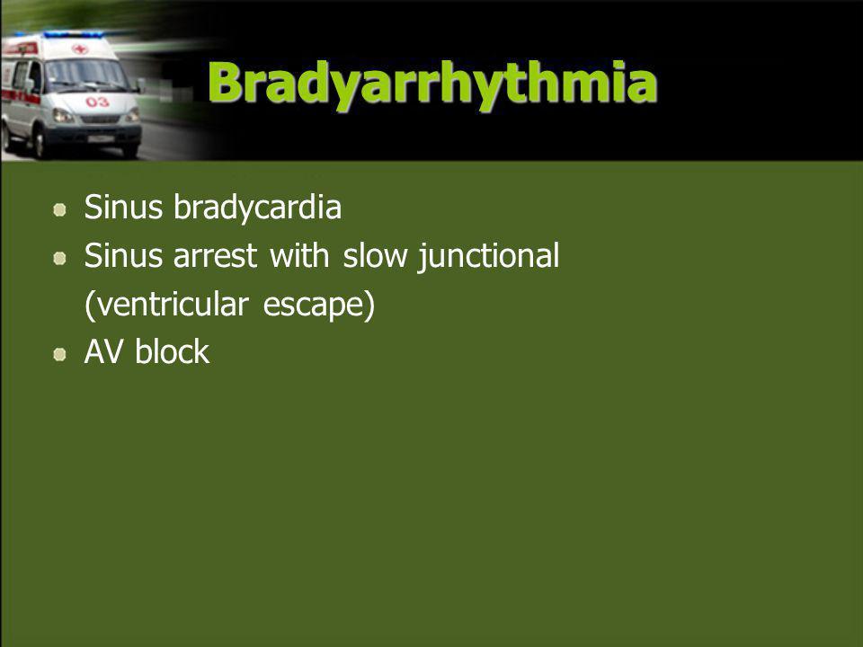 Bradyarrhythmia Sinus bradycardia Sinus arrest with slow junctional