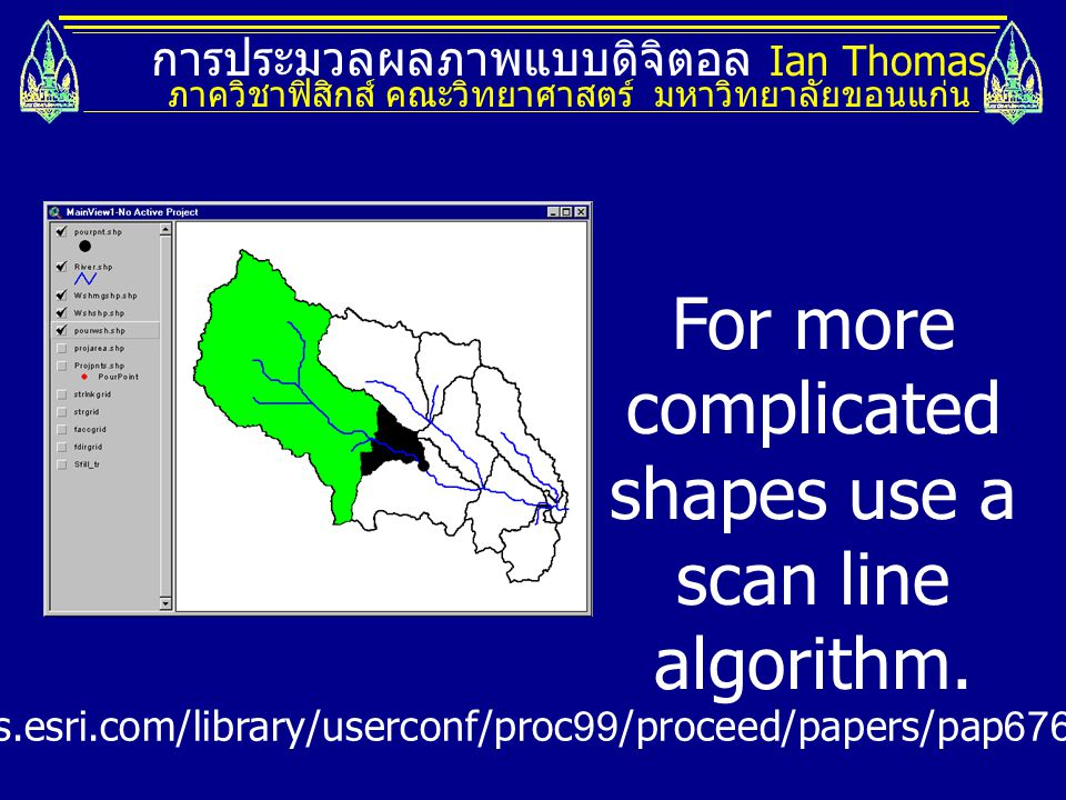 For more complicated shapes use a scan line algorithm.