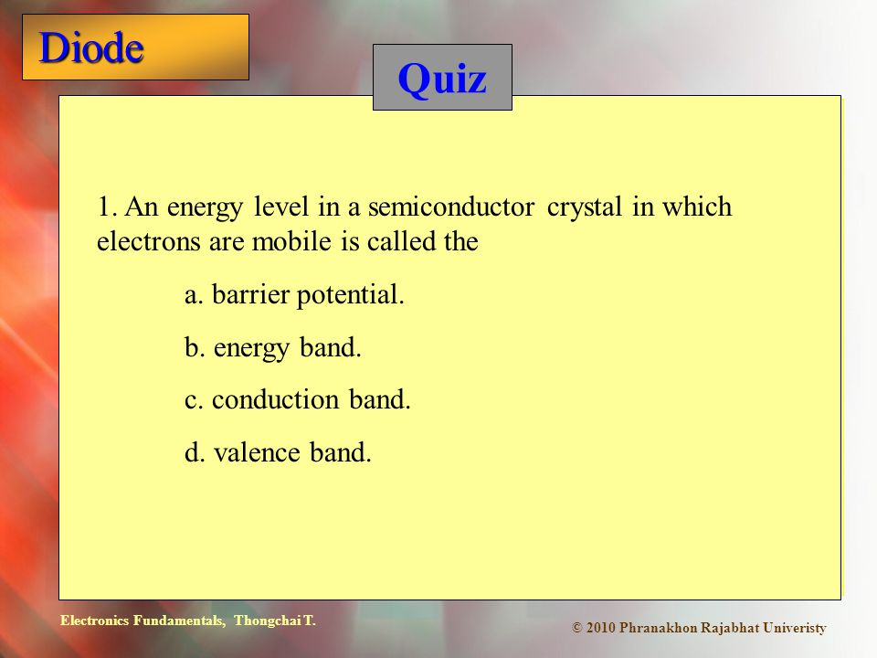 Quiz 1. An energy level in a semiconductor crystal in which electrons are mobile is called the. a. barrier potential.