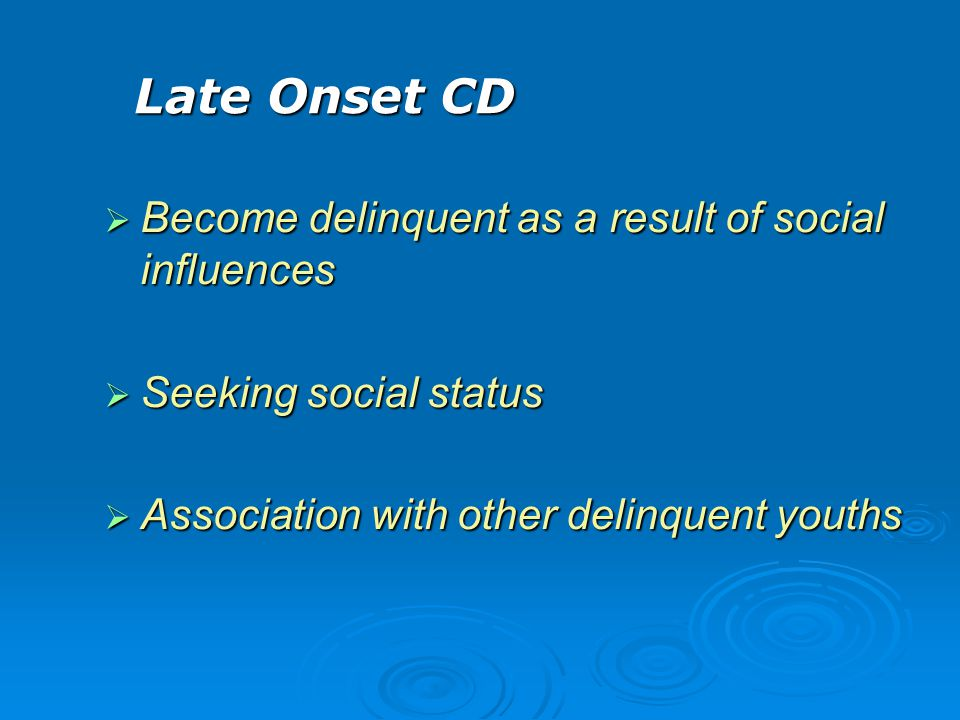Late Onset CD Become delinquent as a result of social influences