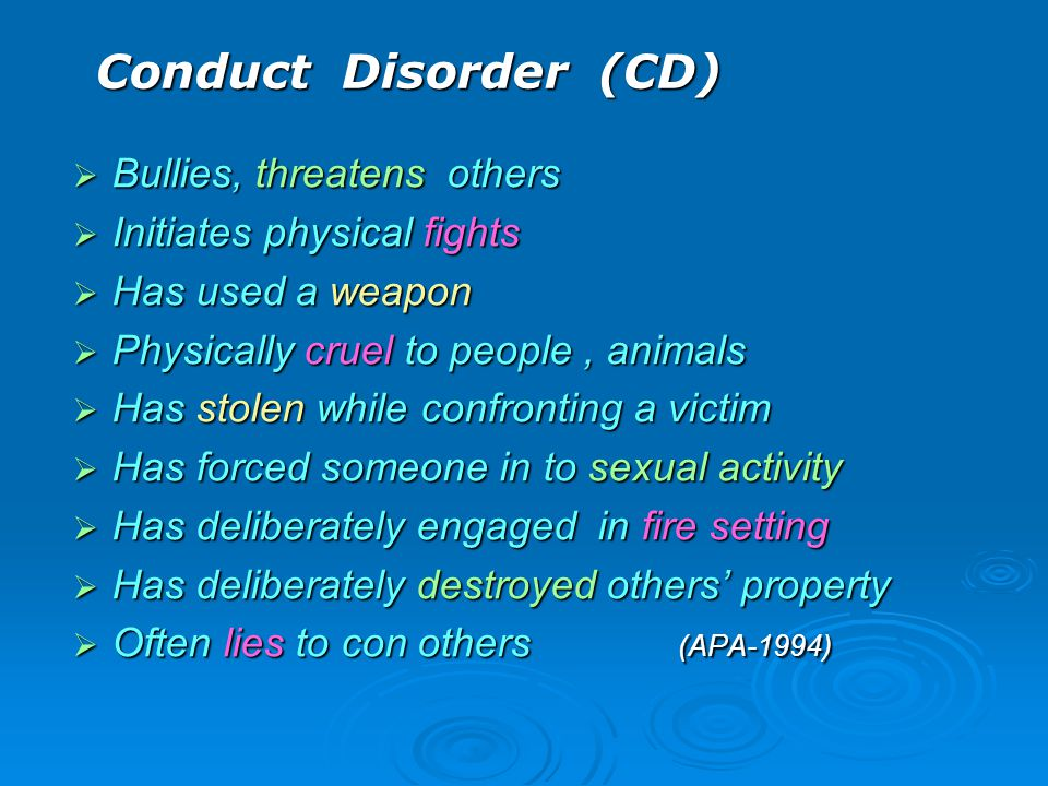 Conduct Disorder (CD) Bullies, threatens others