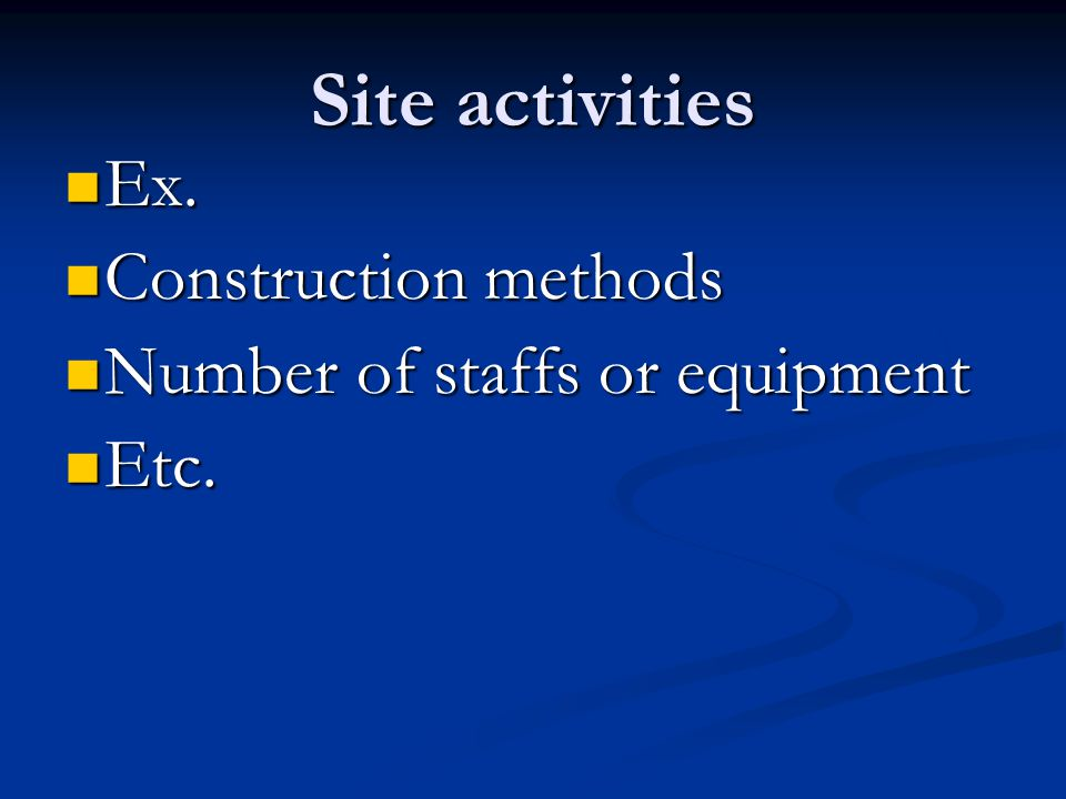 Site activities Ex. Construction methods Number of staffs or equipment