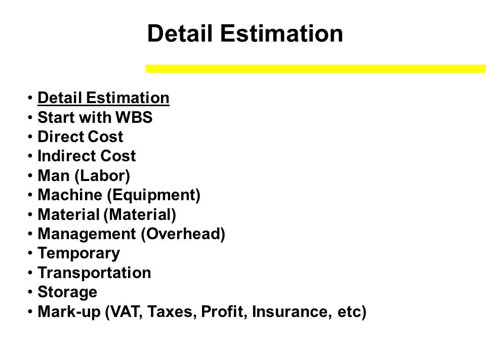 Detail Estimation Detail Estimation Start with WBS Direct Cost