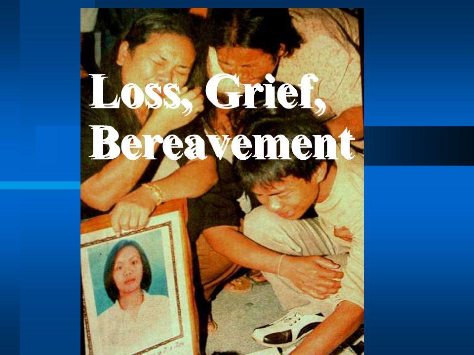 Loss, Grief, Bereavement