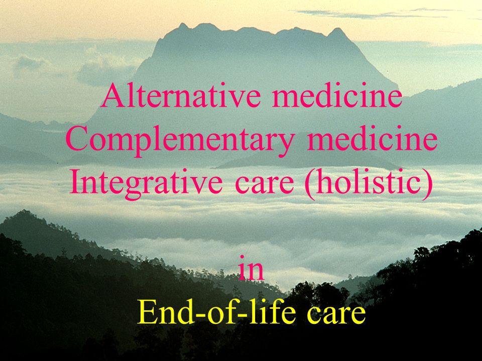 Alternative medicine Complementary medicine Integrative care (holistic) in End-of-life care
