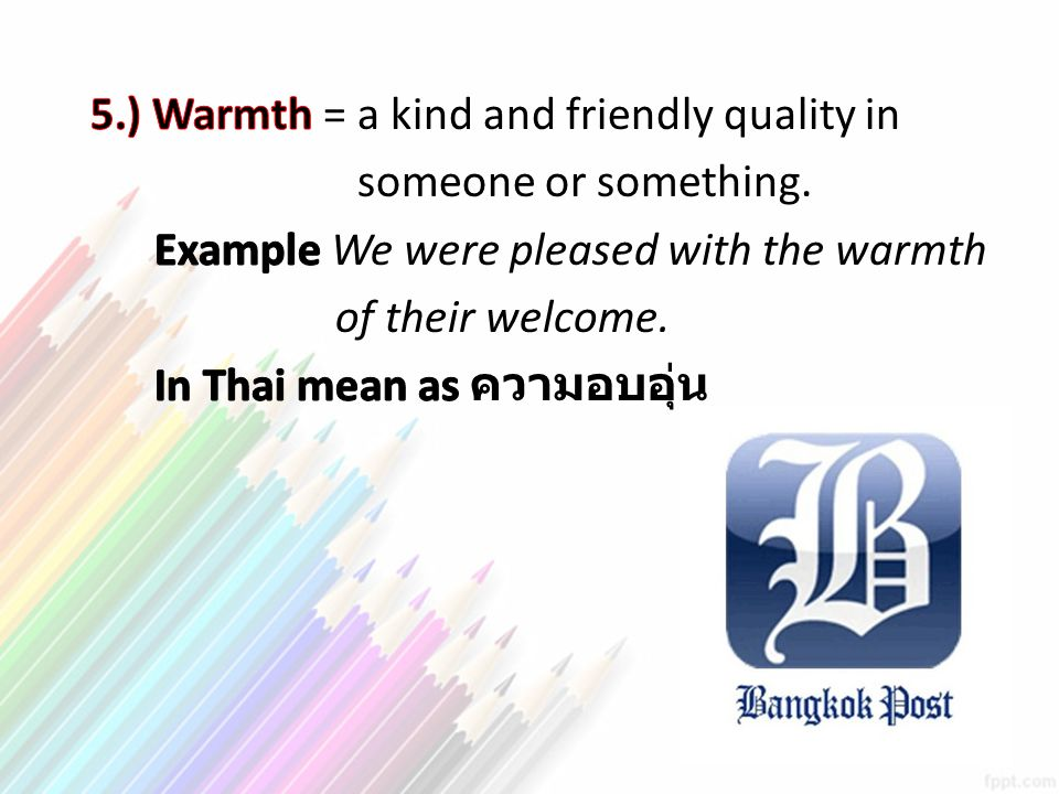 5.) Warmth = a kind and friendly quality in