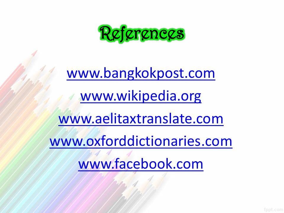 References www.bangkokpost.com www.wikipedia.org www.aelitaxtranslate.com www.oxforddictionaries.com www.facebook.com