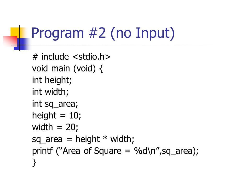 Program #2 (no Input) # include <stdio.h> void main (void) {