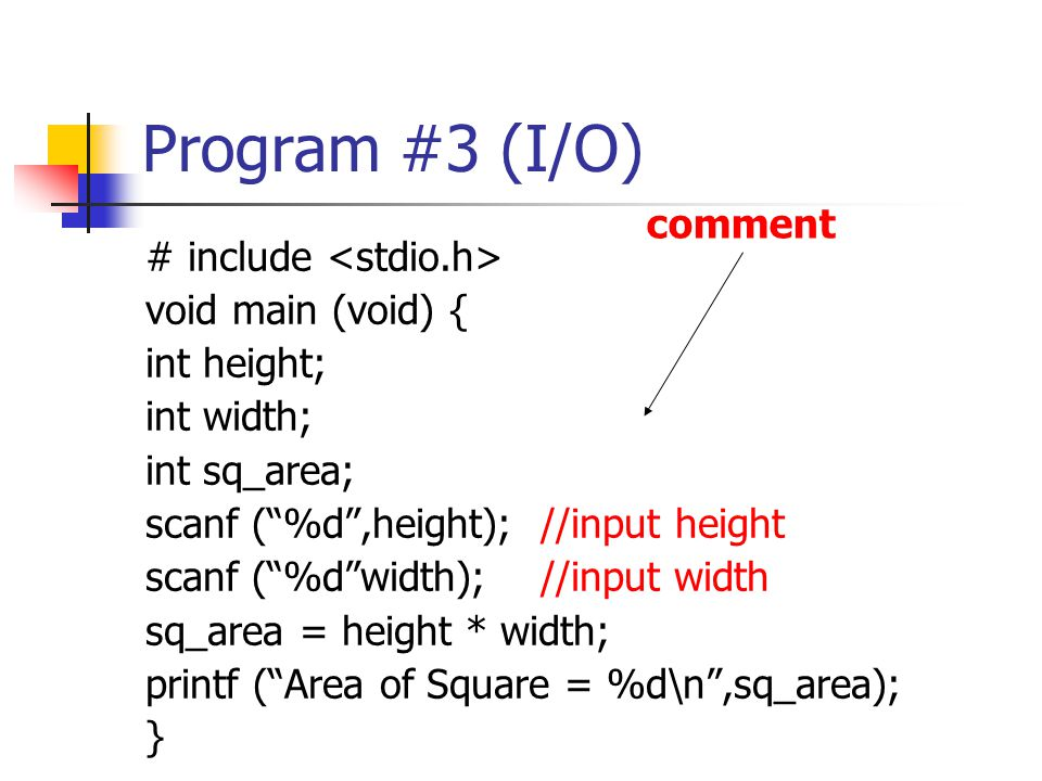 Program #3 (I/O) comment # include <stdio.h> void main (void) {