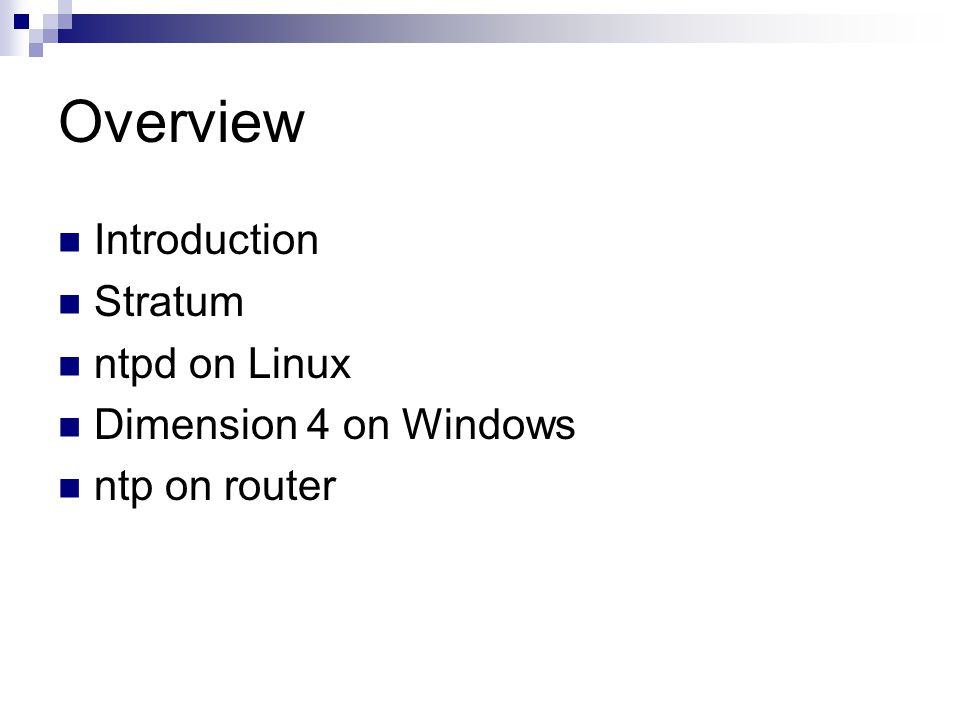 Overview Introduction Stratum ntpd on Linux Dimension 4 on Windows
