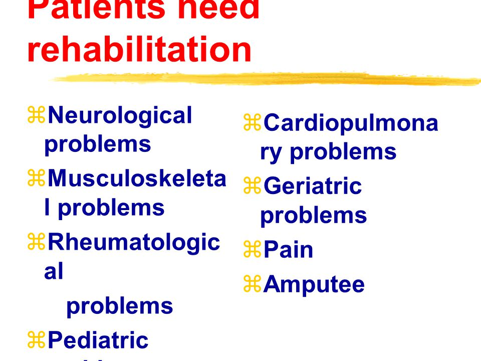 Patients need rehabilitation