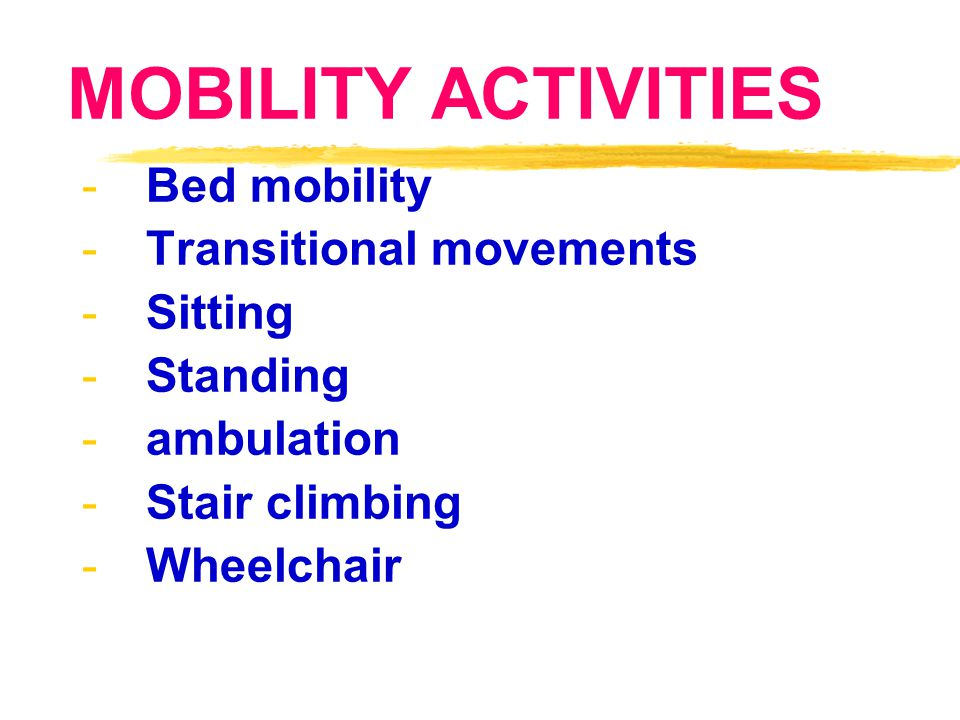 MOBILITY ACTIVITIES Bed mobility Transitional movements Sitting