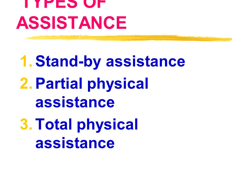 Partial physical assistance Total physical assistance