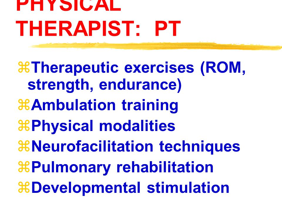 PHYSICAL THERAPIST: PT