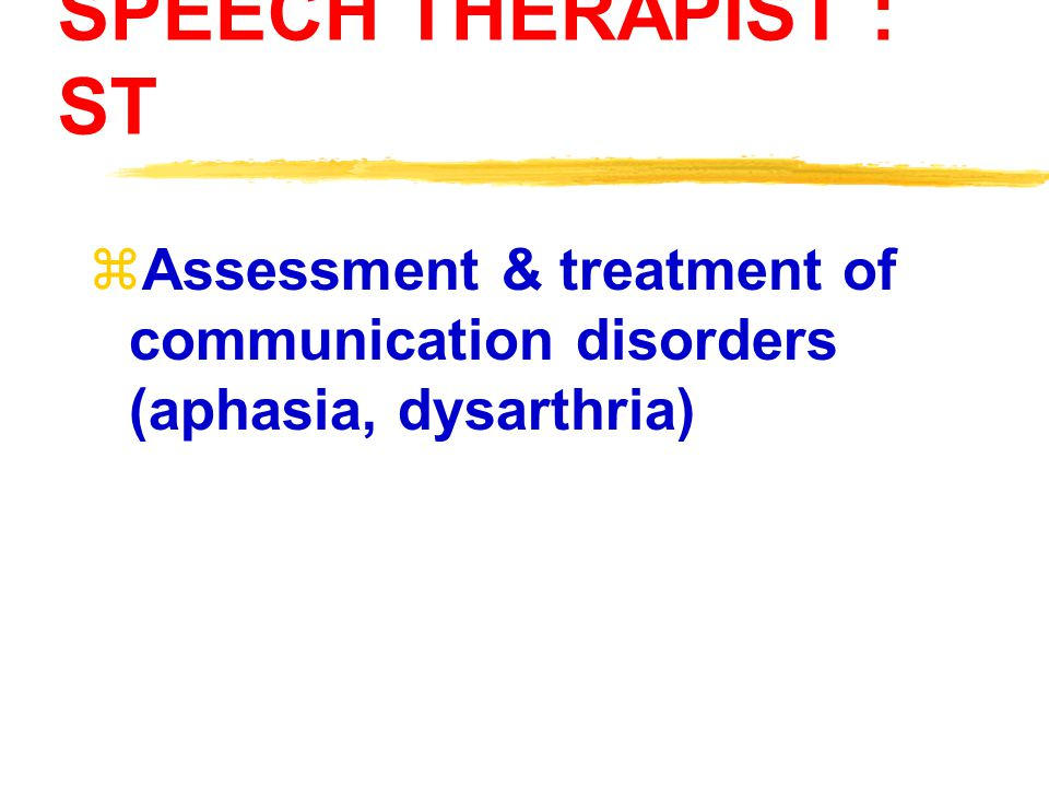 SPEECH THERAPIST : ST Assessment & treatment of communication disorders (aphasia, dysarthria)