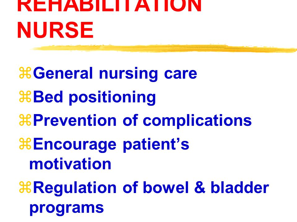 REHABILITATION NURSE General nursing care Bed positioning
