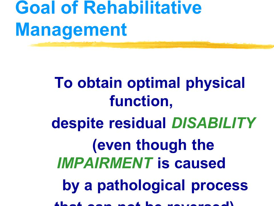Goal of Rehabilitative Management
