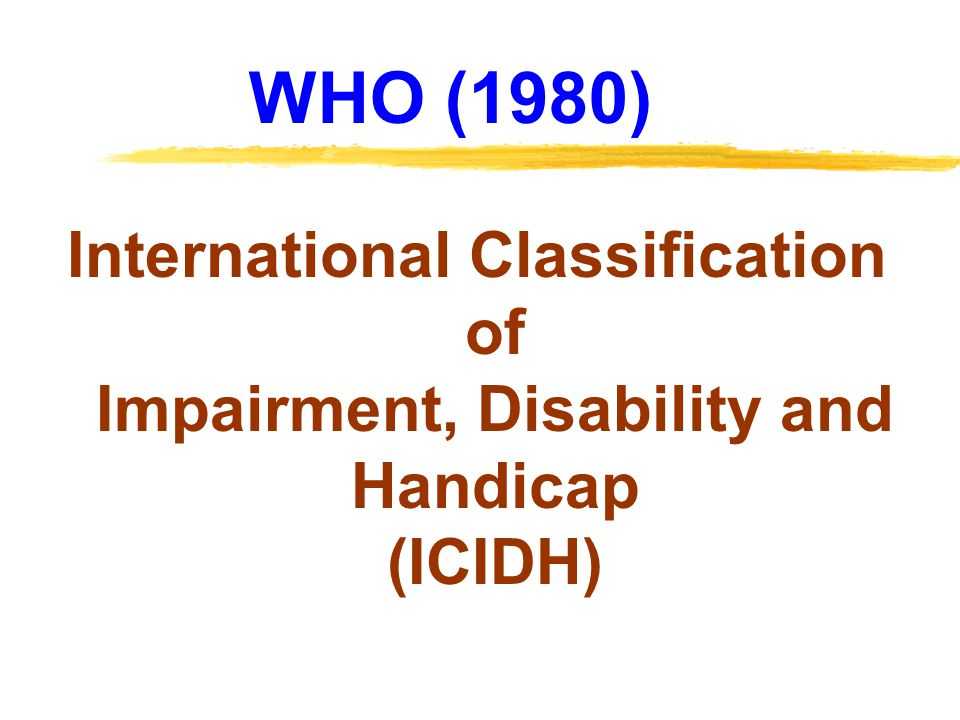 WHO (1980) International Classification of Impairment, Disability and Handicap (ICIDH)