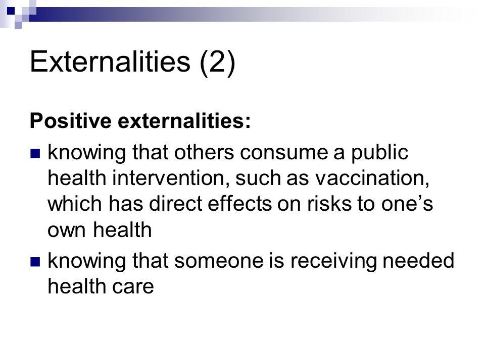 Externalities (2) Positive externalities: