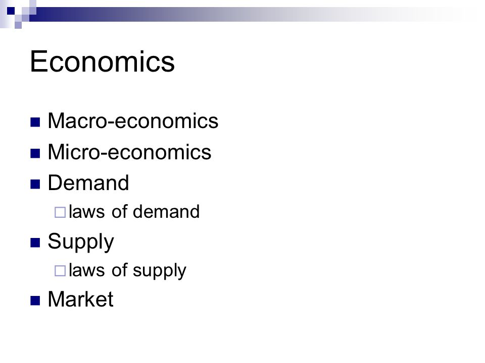 Economics Macro-economics Micro-economics Demand Supply Market