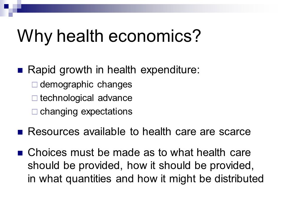 Why health economics Rapid growth in health expenditure: