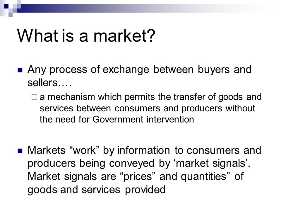 What is a market Any process of exchange between buyers and sellers….