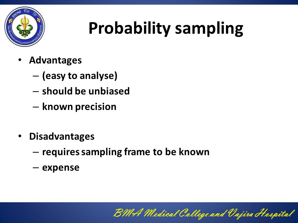 Probability sampling Advantages (easy to analyse) should be unbiased