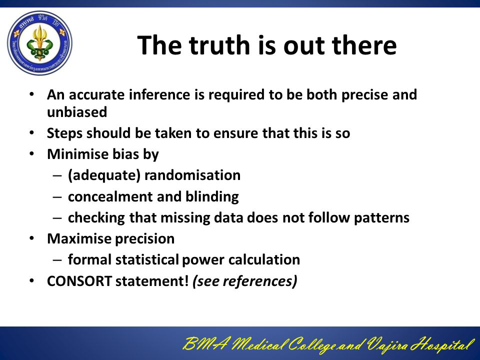 The truth is out there An accurate inference is required to be both precise and unbiased. Steps should be taken to ensure that this is so.