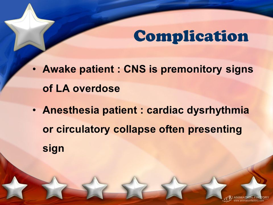 Complication Awake patient : CNS is premonitory signs of LA overdose
