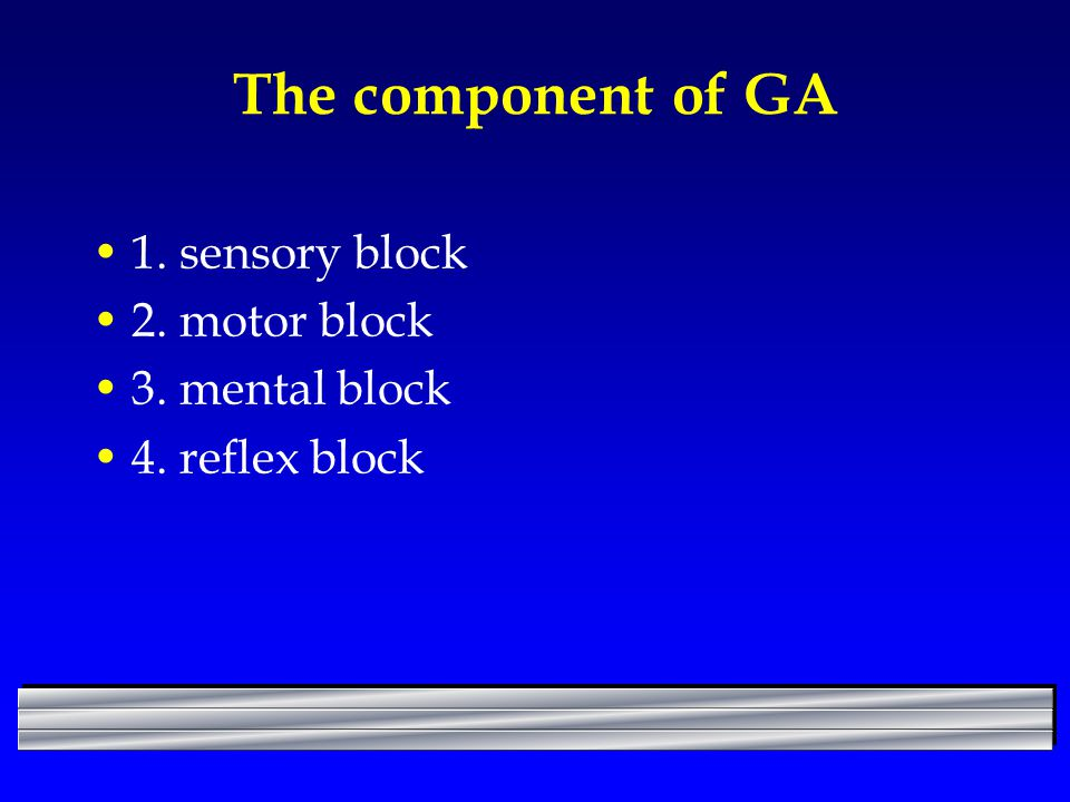 The component of GA 1. sensory block 2. motor block 3. mental block