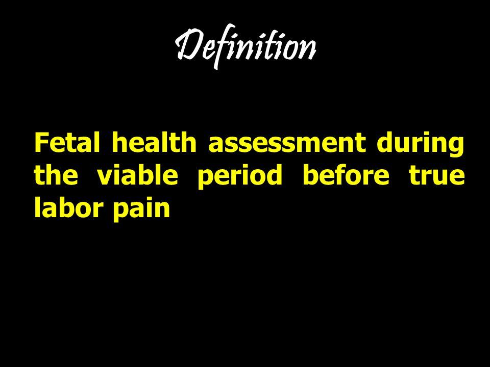 Definition Fetal health assessment during the viable period before true labor pain