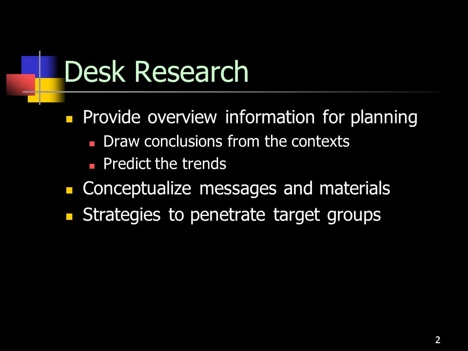 Desk Research Provide overview information for planning