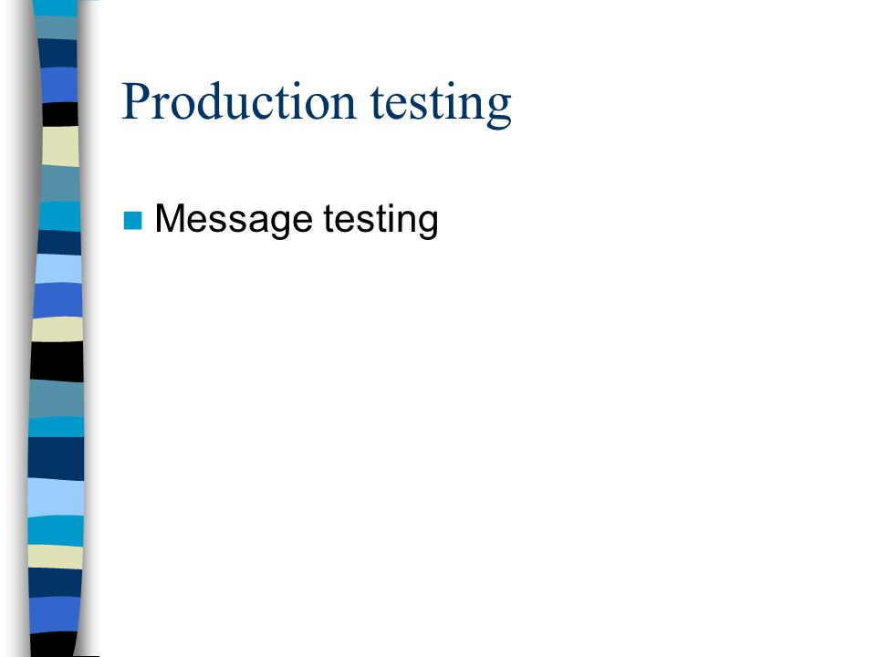 Production testing Message testing