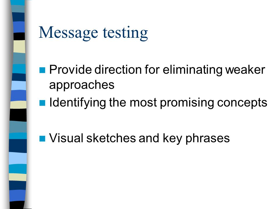 Message testing Provide direction for eliminating weaker approaches