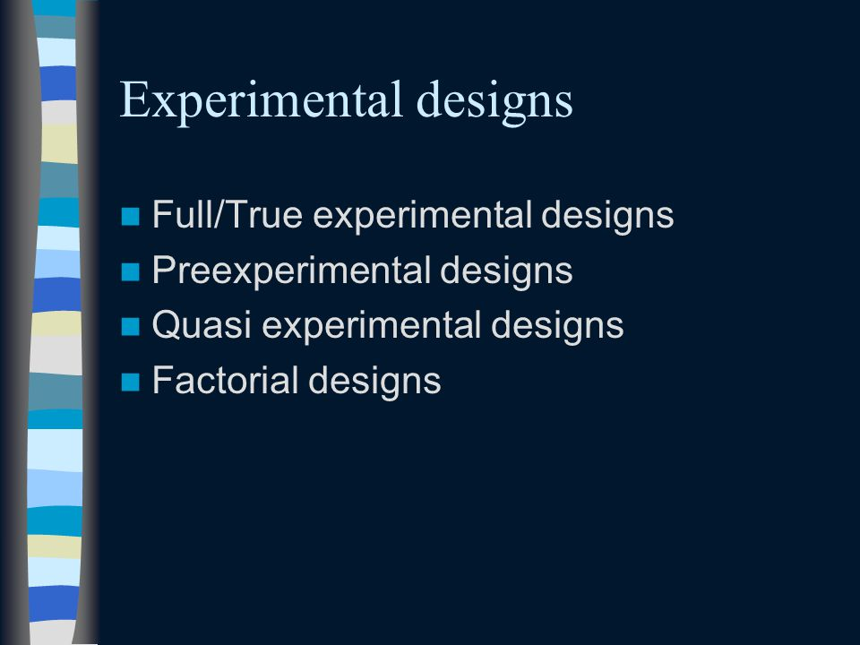 Experimental designs Full/True experimental designs