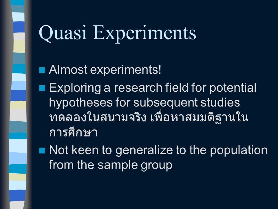 Quasi Experiments Almost experiments!